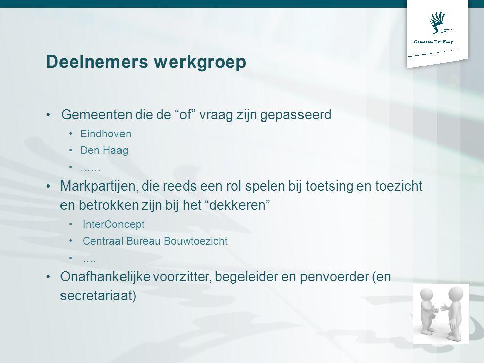"""Deelnemers werkgroep •Gemeenten die de """"of"""" vraag zijn gepasseerd •Eindhoven •Den Haag •…… •Markpartijen, die reeds een rol spelen bij toetsing en toe"""