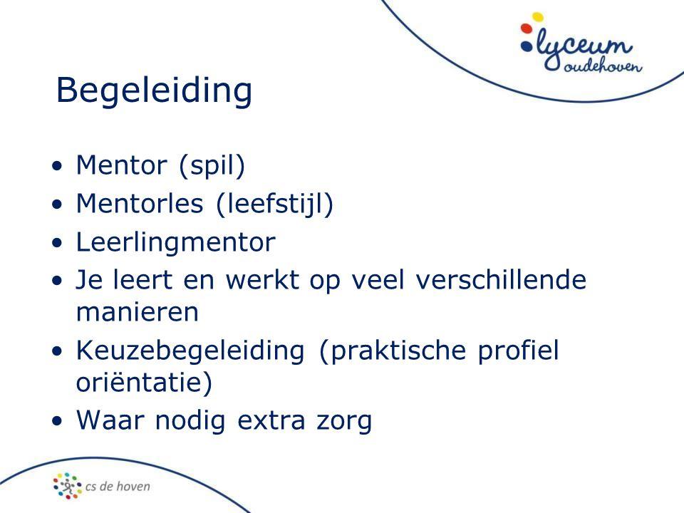 Begeleiding •Mentor (spil) •Mentorles (leefstijl) •Leerlingmentor •Je leert en werkt op veel verschillende manieren •Keuzebegeleiding (praktische prof