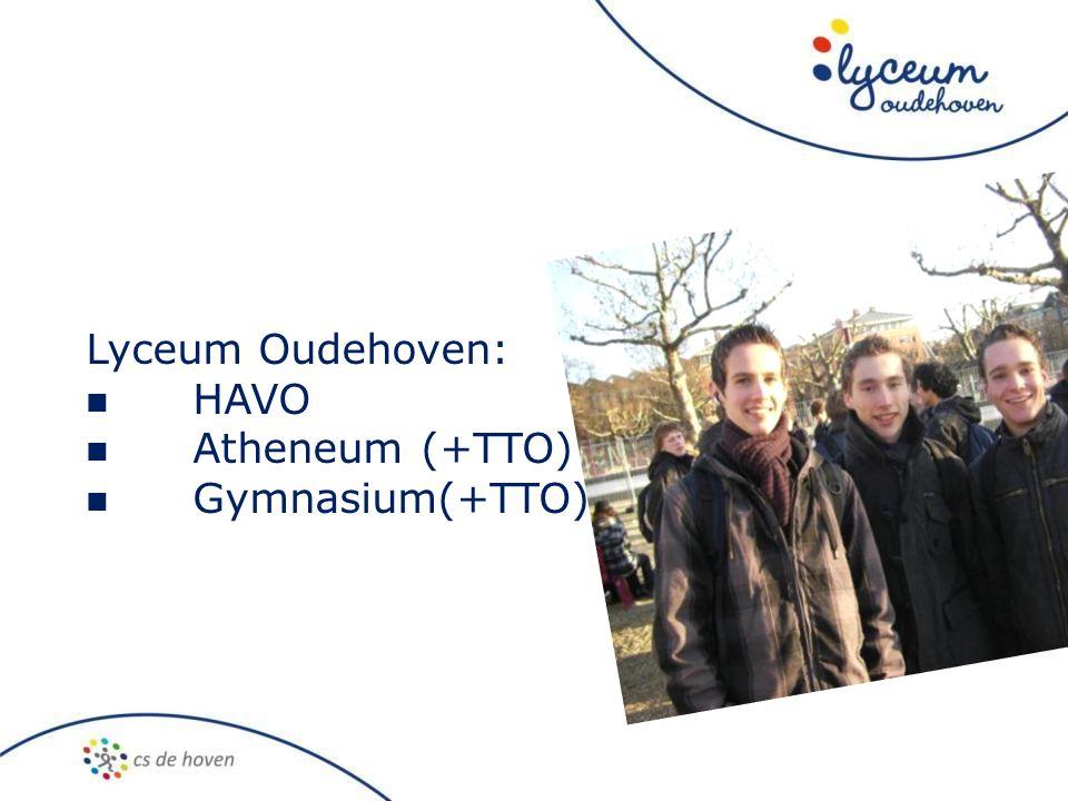 Lyceum Oudehoven:  HAVO  Atheneum (+TTO)  Gymnasium(+TTO)