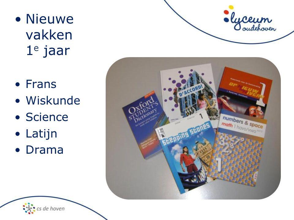 •Nieuwe vakken 1 e jaar •Frans •Wiskunde •Science •Latijn •Drama