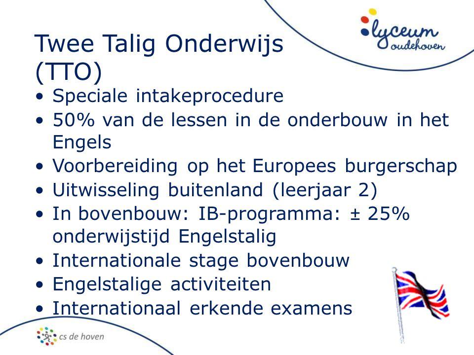 Twee Talig Onderwijs (TTO) •Speciale intakeprocedure •50% van de lessen in de onderbouw in het Engels •Voorbereiding op het Europees burgerschap •Uitw