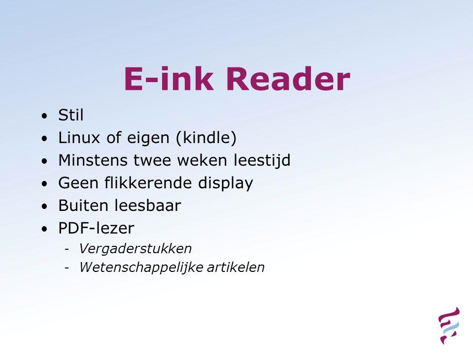 E-ink Reader • Stil • Linux of eigen (kindle) • Minstens twee weken leestijd • Geen flikkerende display • Buiten leesbaar • PDF-lezer - Vergaderstukken - Wetenschappelijke artikelen