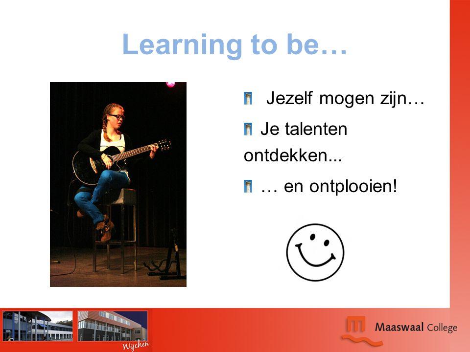 Learning to be… Jezelf mogen zijn… Je talenten ontdekken... … en ontplooien!