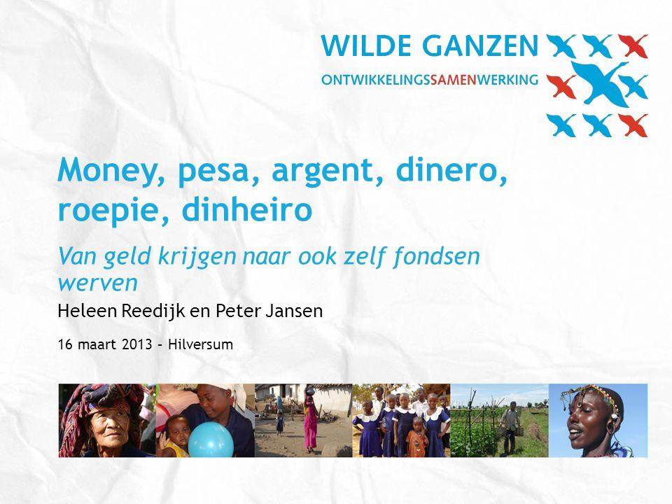 Money, pesa, argent, dinero, roepie, dinheiro Van geld krijgen naar ook zelf fondsen werven Heleen Reedijk en Peter Jansen 16 maart 2013 – Hilversum