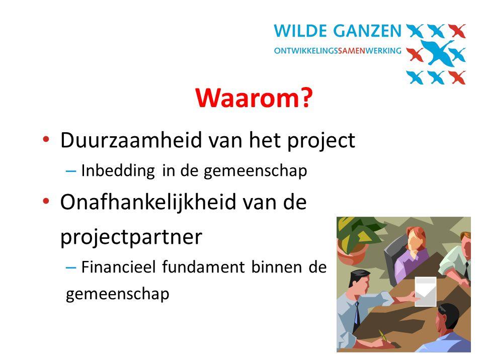 In Vogelvlucht| 3 Waarom? • Duurzaamheid van het project – Inbedding in de gemeenschap • Onafhankelijkheid van de projectpartner – Financieel fundamen