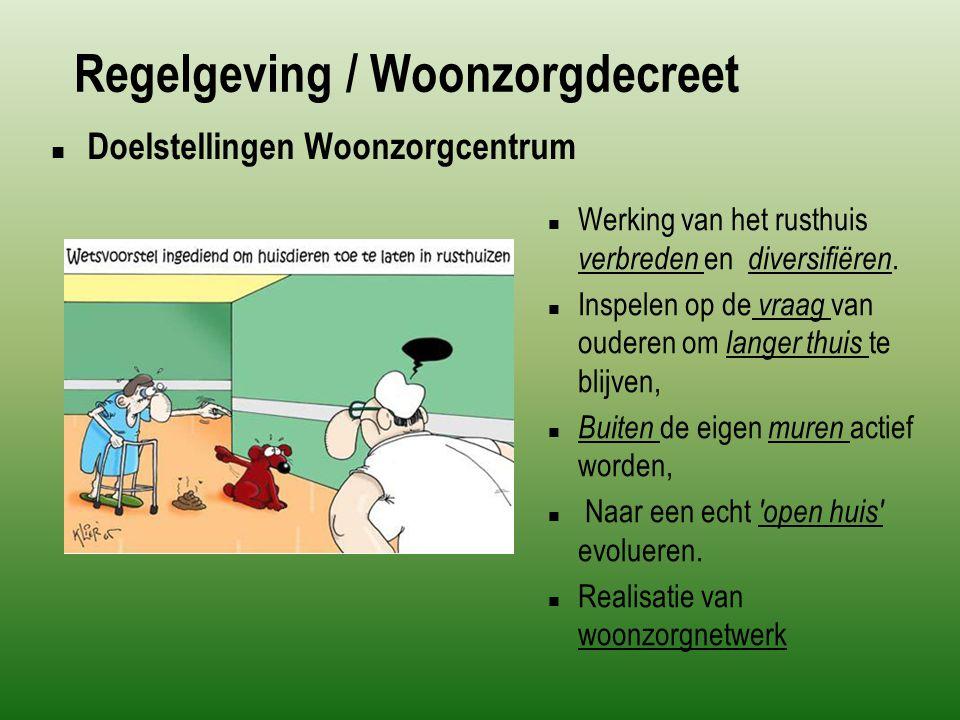 Regelgeving / Woonzorgdecreet  Doelstellingen Woonzorgcentrum  Werking van het rusthuis verbreden en diversifiëren.