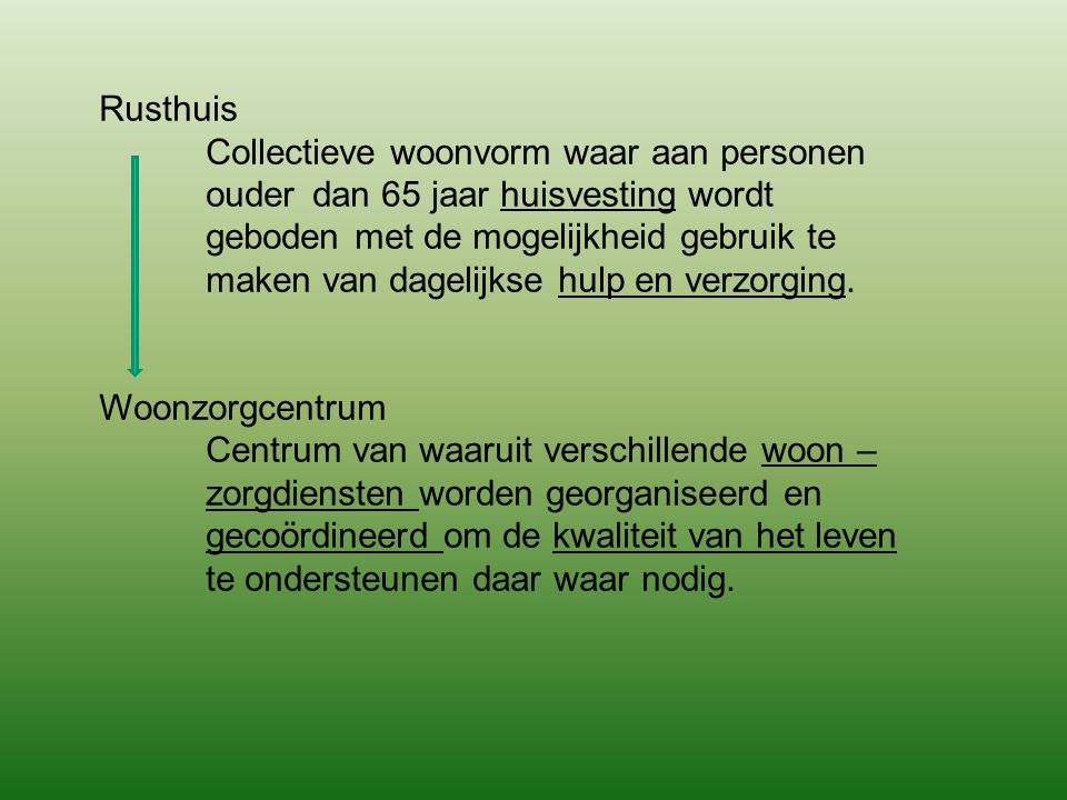 Rusthuis Collectieve woonvorm waar aan personen ouder dan 65 jaar huisvesting wordt geboden met de mogelijkheid gebruik te maken van dagelijkse hulp en verzorging.