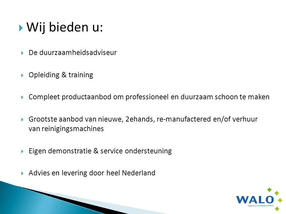  Wij bieden u:  De duurzaamheidsadviseur  Opleiding & training  Compleet productaanbod om professioneel en duurzaam schoon te maken  Grootste aanbod van nieuwe, 2ehands, re-manufactered en/of verhuur van reinigingsmachines  Eigen demonstratie & service ondersteuning  Advies en levering door heel Nederland