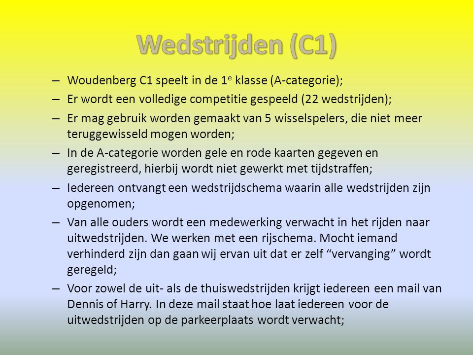 – Woudenberg C1 speelt in de 1 e klasse (A-categorie); – Er wordt een volledige competitie gespeeld (22 wedstrijden); – Er mag gebruik worden gemaakt