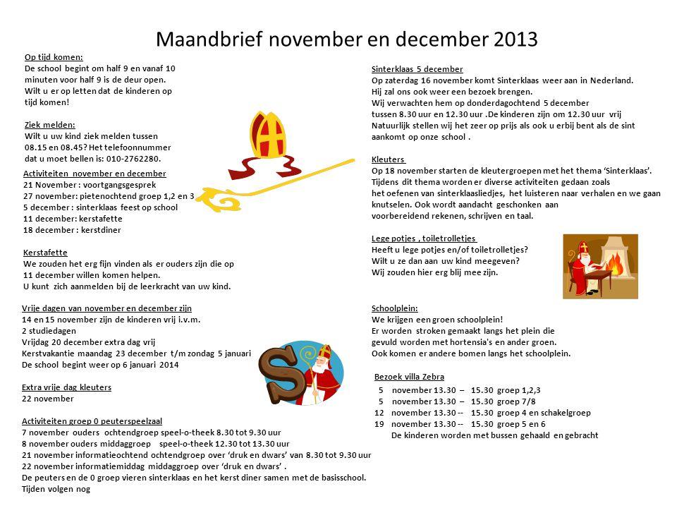 Maandbrief november en december 2013 Vrije dagen van november en december zijn 14 en 15 november zijn de kinderen vrij i.v.m. 2 studiedagen Vrijdag 20