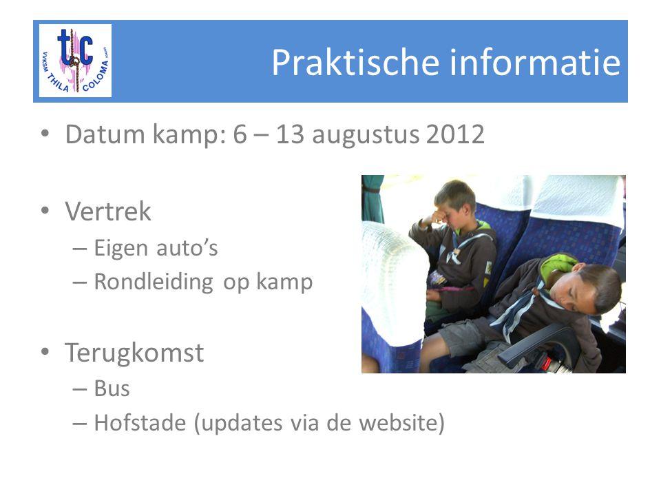Praktische informatie • Datum kamp: 6 – 13 augustus 2012 • Vertrek – Eigen auto's – Rondleiding op kamp • Terugkomst – Bus – Hofstade (updates via de website)