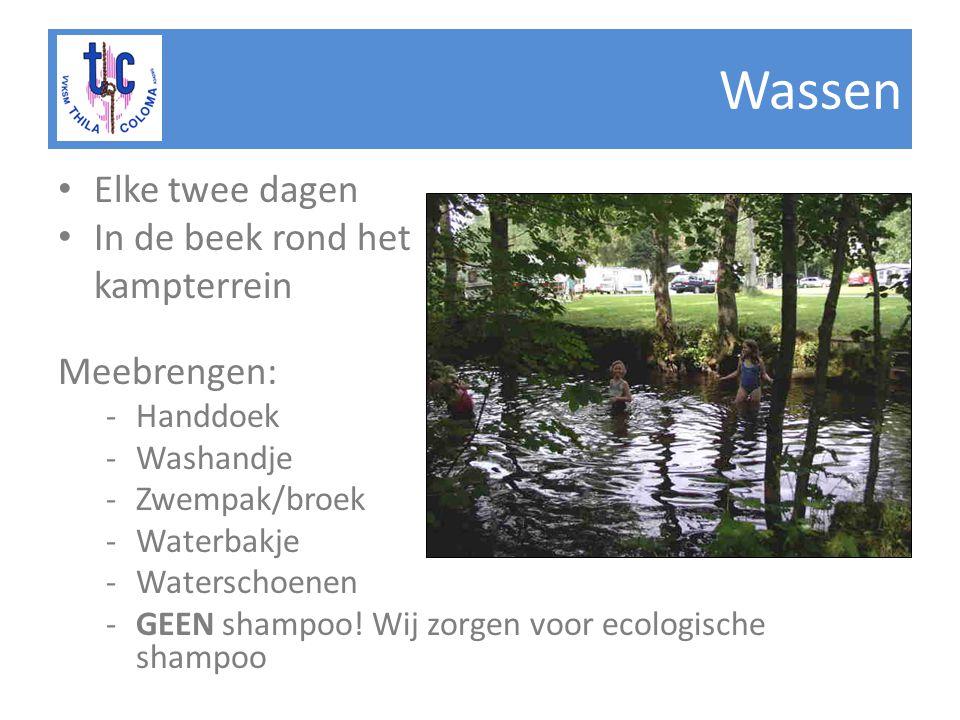 Wassen • Elke twee dagen • In de beek rond het kampterrein Meebrengen: -Handdoek -Washandje -Zwempak/broek -Waterbakje -Waterschoenen -GEEN shampoo.