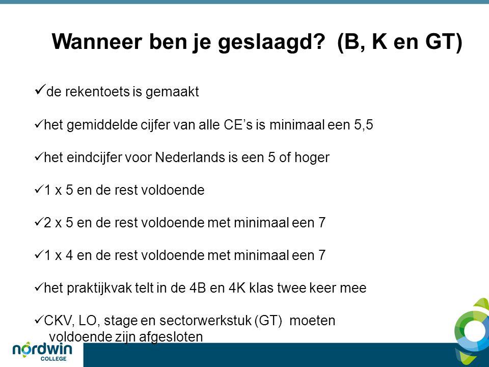 Wanneer ben je geslaagd? (B, K en GT)  de rekentoets is gemaakt  het gemiddelde cijfer van alle CE's is minimaal een 5,5  het eindcijfer voor Neder