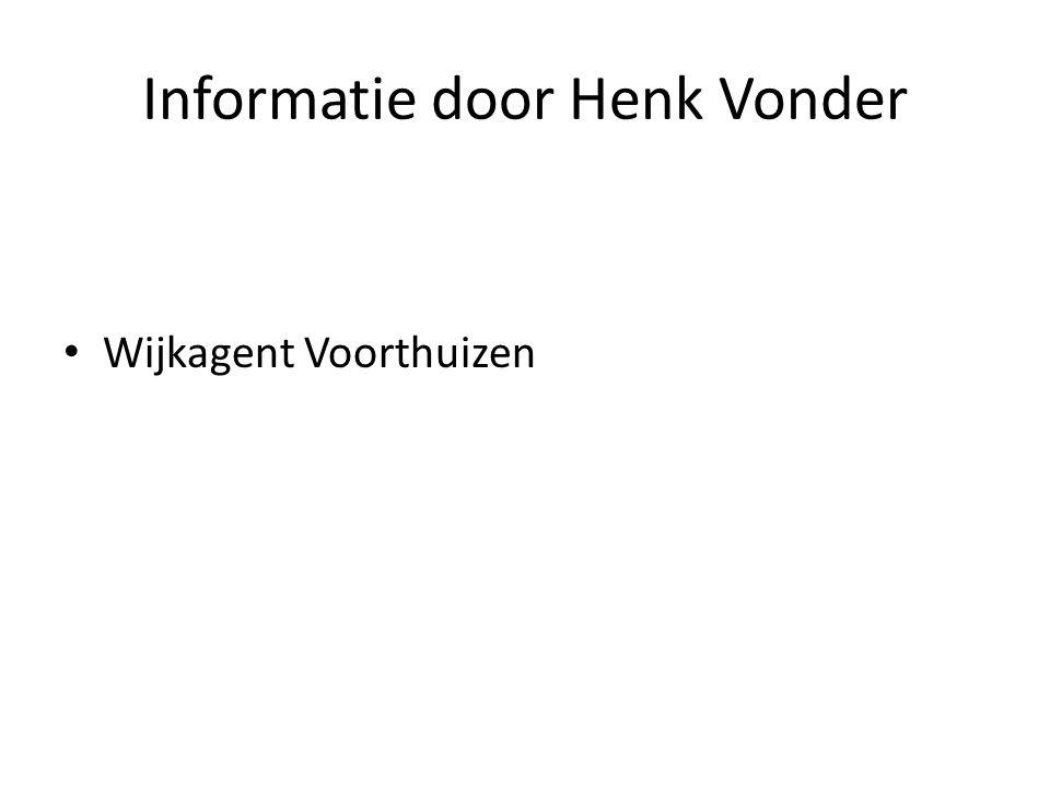 Informatie door Henk Vonder • Wijkagent Voorthuizen