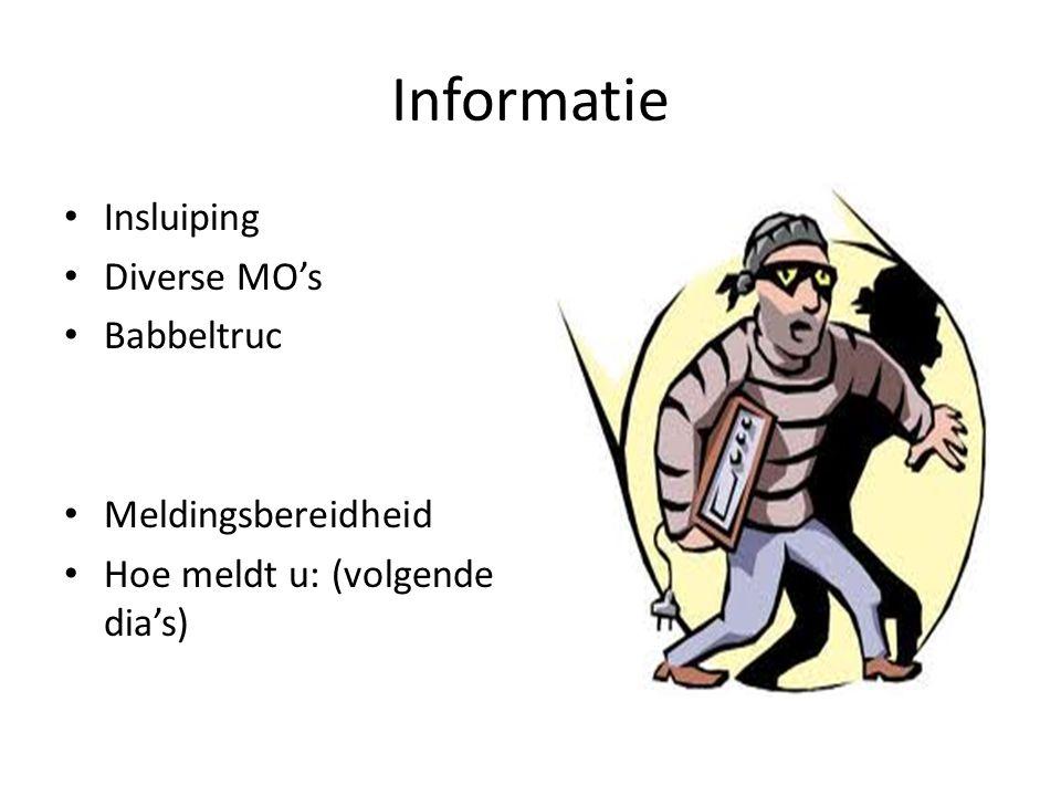 Informatie • Insluiping • Diverse MO's • Babbeltruc • Meldingsbereidheid • Hoe meldt u: (volgende dia's)