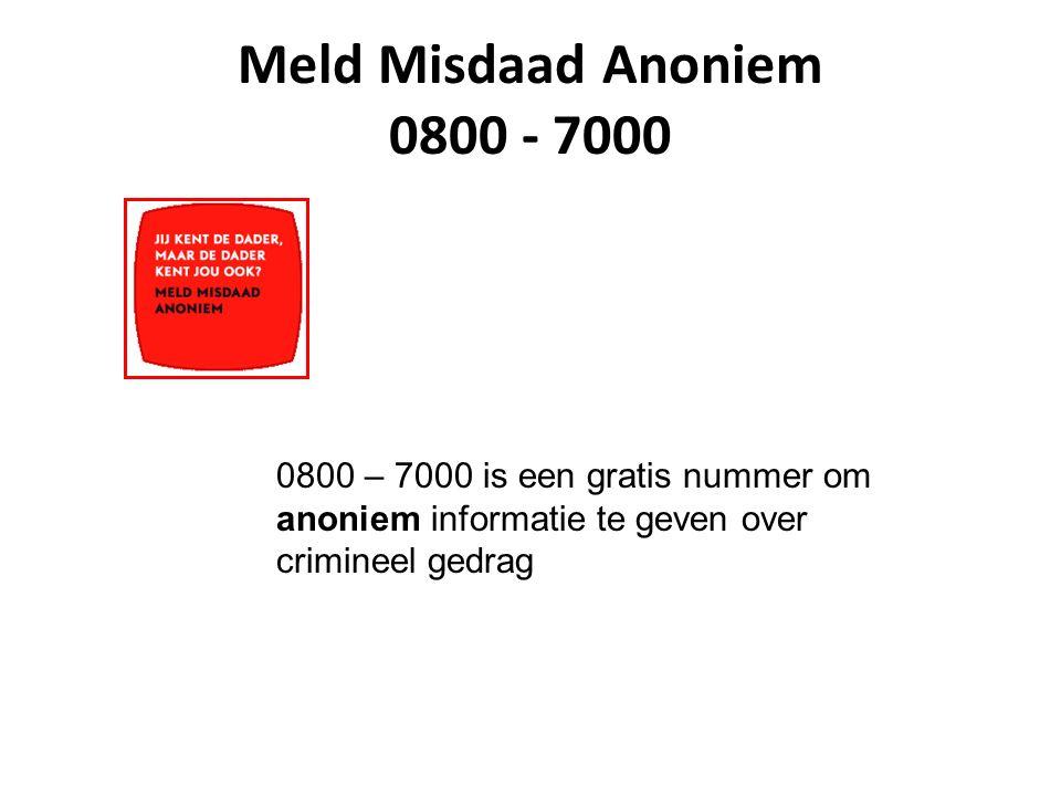Meld Misdaad Anoniem 0800 - 7000 0800 – 7000 is een gratis nummer om anoniem informatie te geven over crimineel gedrag