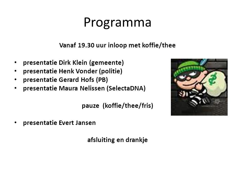 Programma Vanaf 19.30 uur inloop met koffie/thee • presentatie Dirk Klein (gemeente) • presentatie Henk Vonder (politie) • presentatie Gerard Hofs (PB