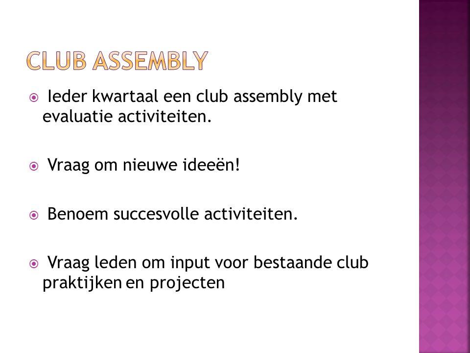  Ieder kwartaal een club assembly met evaluatie activiteiten.  Vraag om nieuwe ideeën!  Benoem succesvolle activiteiten.  Vraag leden om input voo