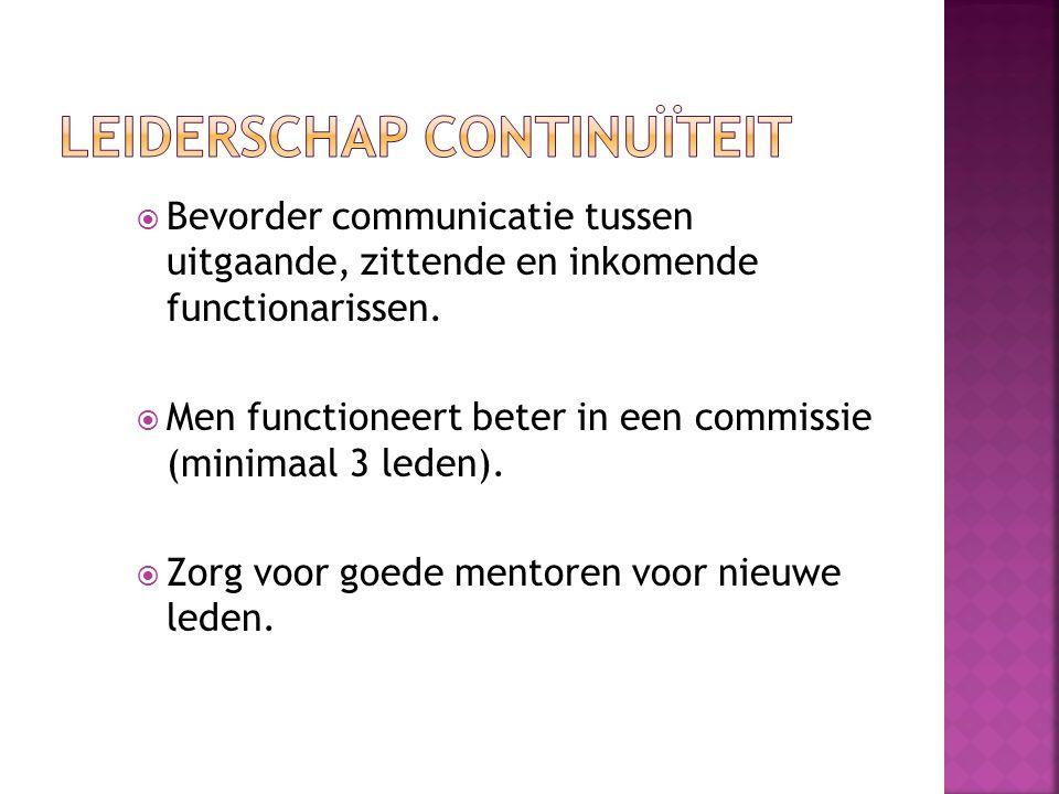  Bevorder communicatie tussen uitgaande, zittende en inkomende functionarissen.  Men functioneert beter in een commissie (minimaal 3 leden).  Zorg