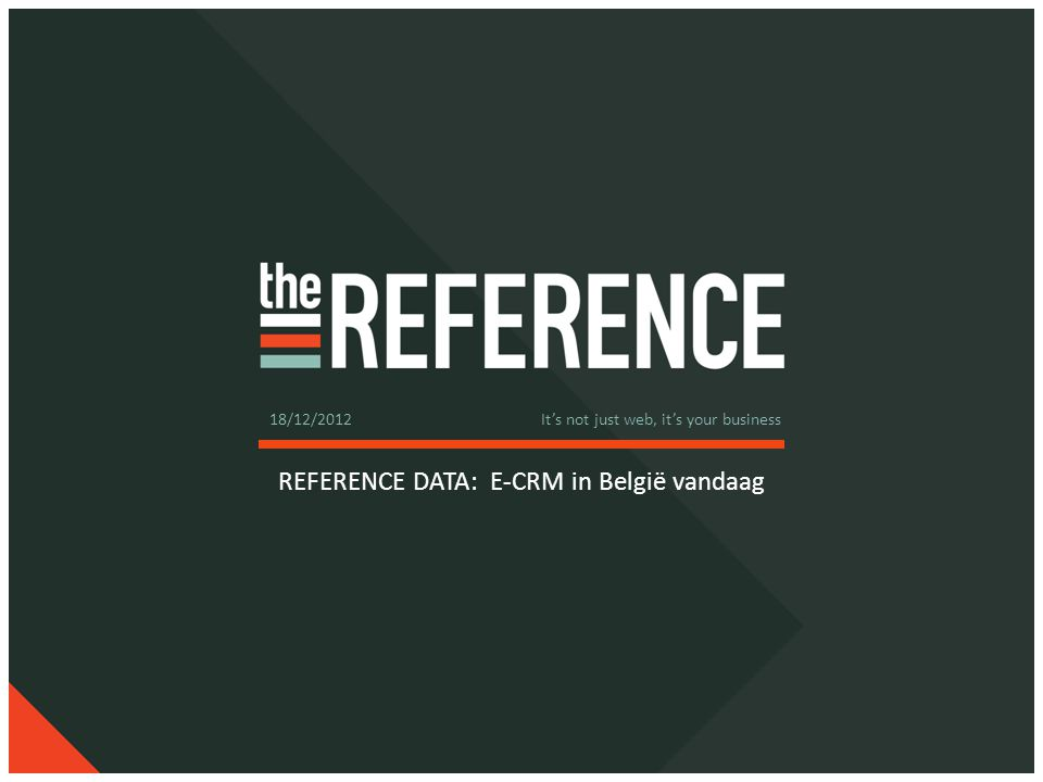 REFERENCE DATA: E-CRM in België vandaag 18/12/2012 It's not just web, it's your business