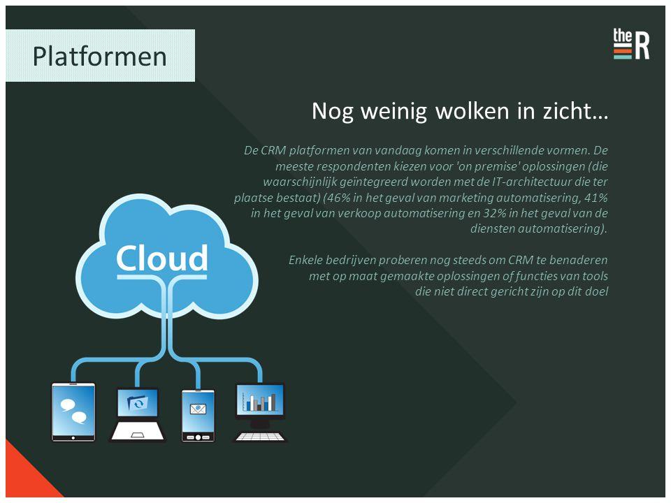 Platformen Nog weinig wolken in zicht… De CRM platformen van vandaag komen in verschillende vormen. De meeste respondenten kiezen voor 'on premise' op