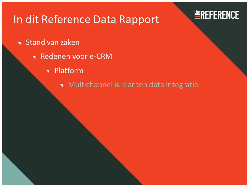 In dit Reference Data Rapport Stand van zaken Redenen voor e-CRM Platform Multichannel & klanten data integratie