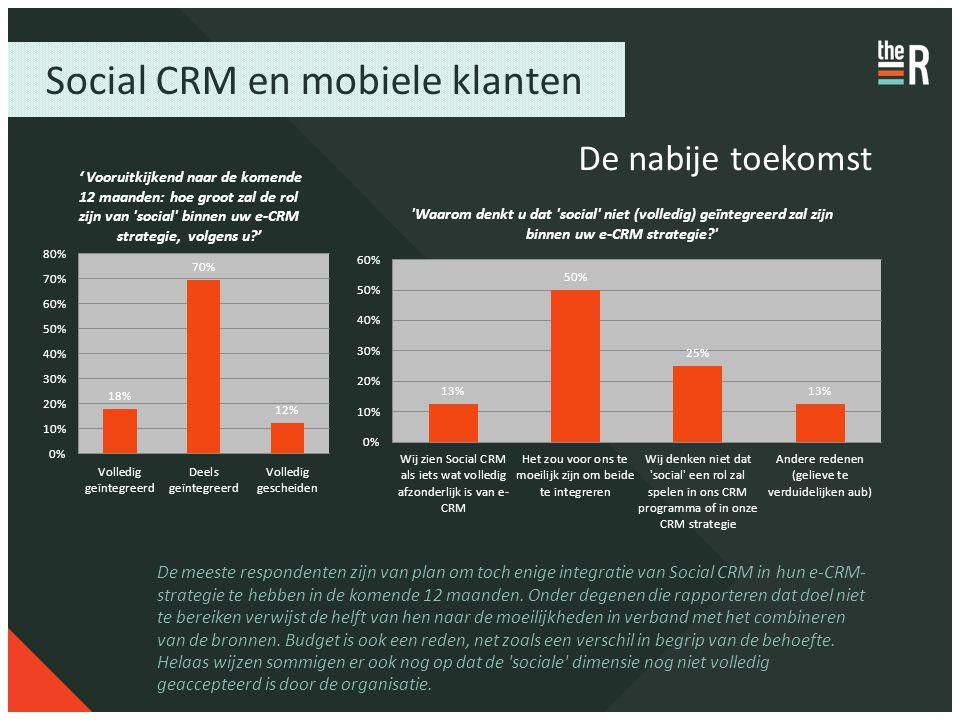Social CRM en mobiele klanten De nabije toekomst De meeste respondenten zijn van plan om toch enige integratie van Social CRM in hun e-CRM- strategie