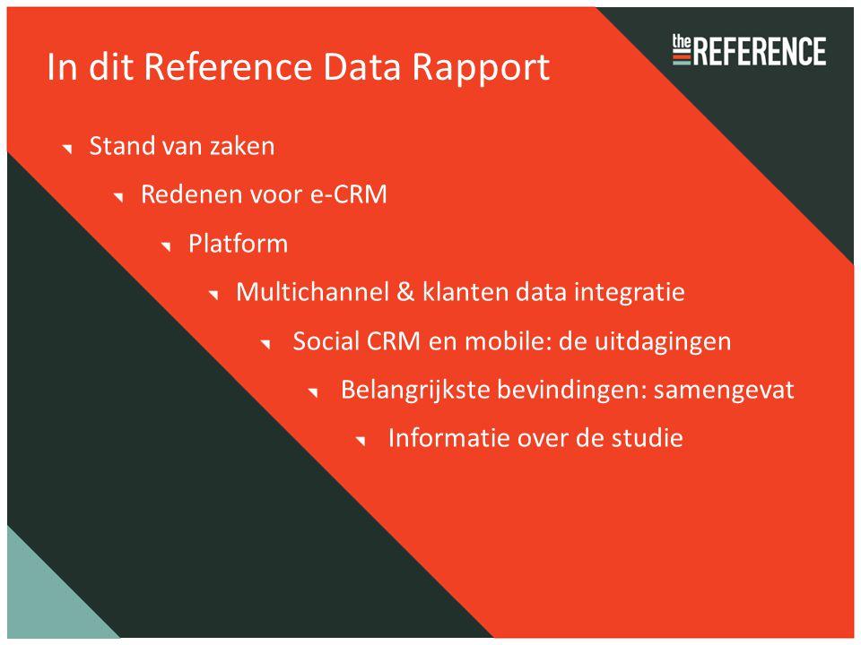 In dit Reference Data Rapport Stand van zaken Redenen voor e-CRM Platform Multichannel & klanten data integratie Social CRM en mobile: de uitdagingen