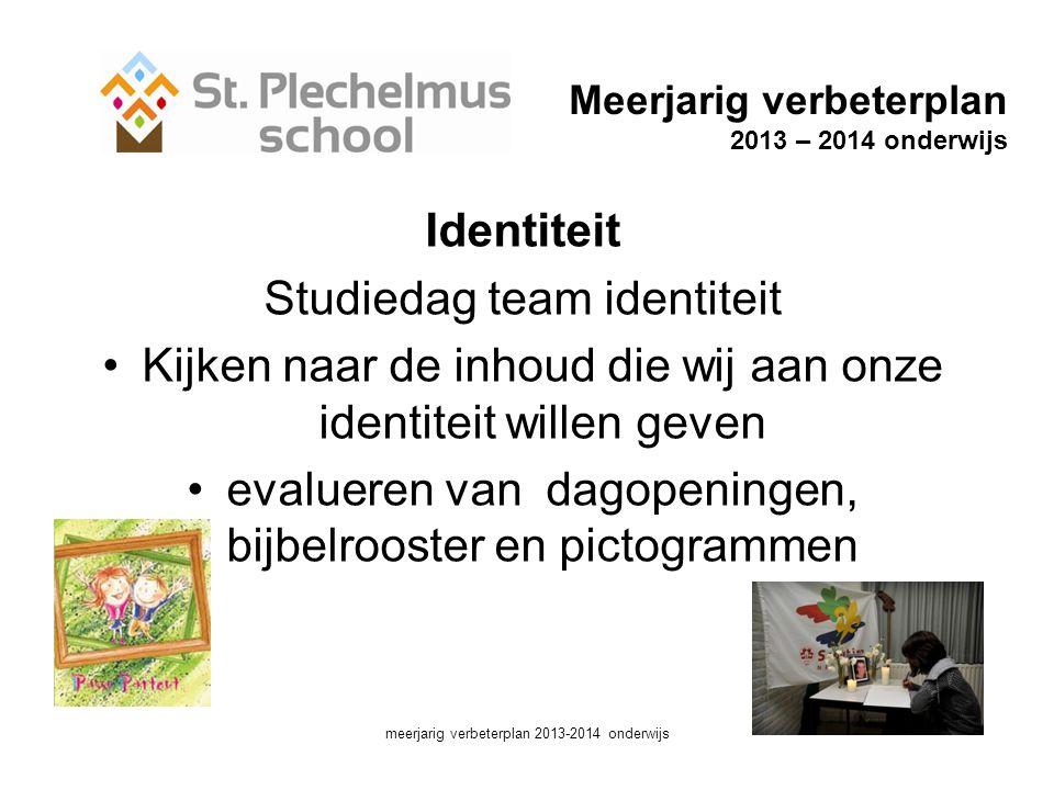 Identiteit Studiedag team identiteit •Kijken naar de inhoud die wij aan onze identiteit willen geven •evalueren van dagopeningen, bijbelrooster en pictogrammen meerjarig verbeterplan 2013-2014 onderwijs Meerjarig verbeterplan 2013 – 2014 onderwijs