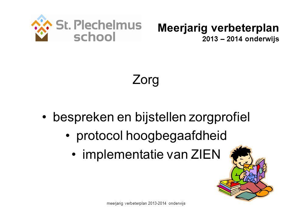 Meerjarig verbeterplan 2013 – 2014 onderwijs Zorg •bespreken en bijstellen zorgprofiel •protocol hoogbegaafdheid •implementatie van ZIEN meerjarig verbeterplan 2013-2014 onderwijs