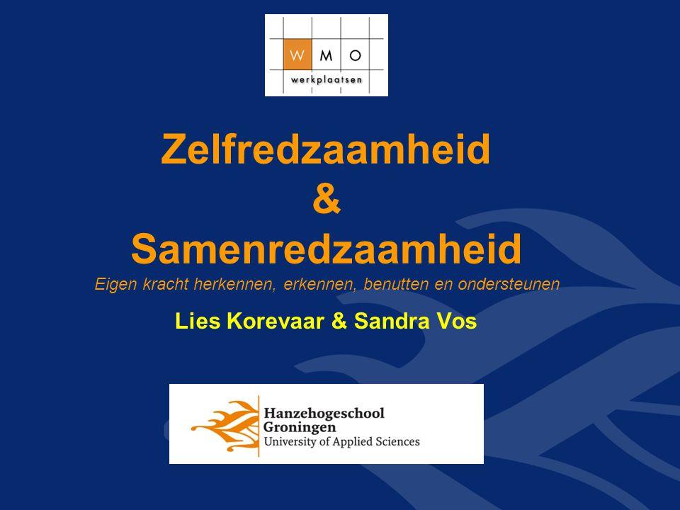 Zelfredzaamheid & Samenredzaamheid Eigen kracht herkennen, erkennen, benutten en ondersteunen Lies Korevaar & Sandra Vos