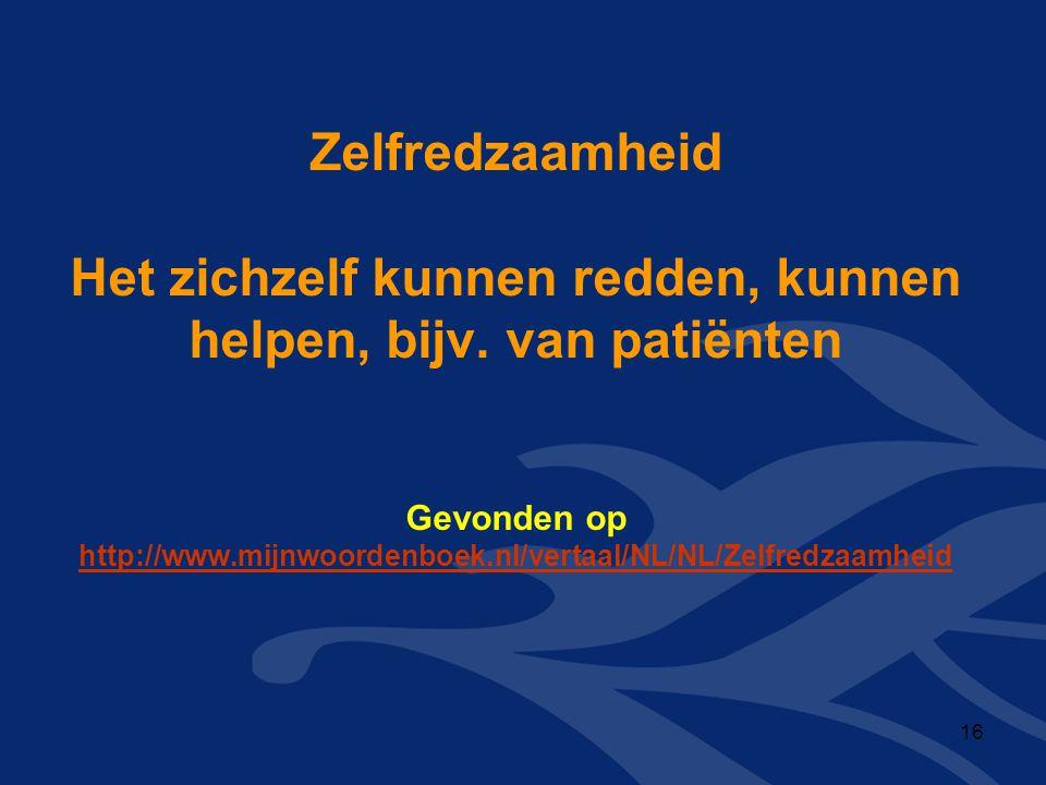 Zelfredzaamheid Het zichzelf kunnen redden, kunnen helpen, bijv. van patiënten Gevonden op http://www.mijnwoordenboek.nl/vertaal/NL/NL/Zelfredzaamheid