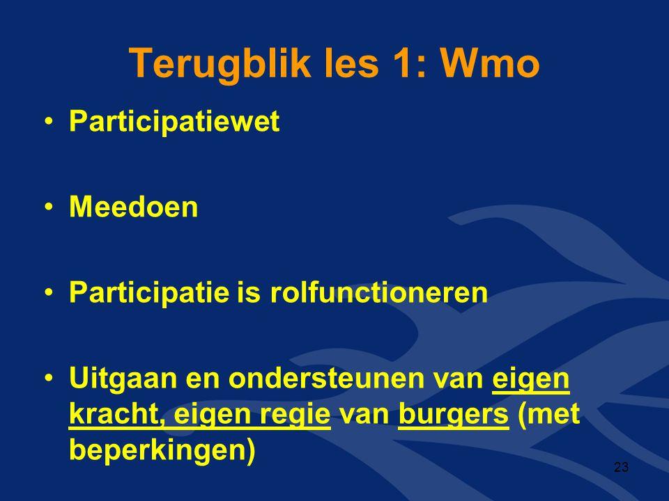 Terugblik les 1: Wmo •Participatiewet •Meedoen •Participatie is rolfunctioneren •Uitgaan en ondersteunen van eigen kracht, eigen regie van burgers (me