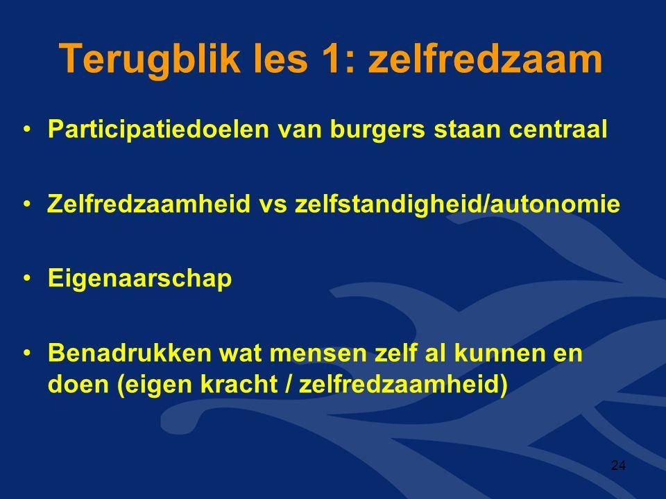 Terugblik les 1: zelfredzaam •Participatiedoelen van burgers staan centraal •Zelfredzaamheid vs zelfstandigheid/autonomie •Eigenaarschap •Benadrukken