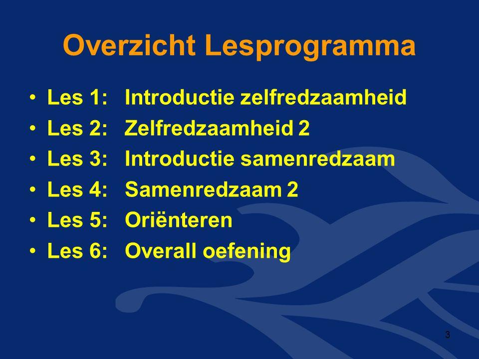 Overzicht Lesprogramma •Les 1:Introductie zelfredzaamheid •Les 2:Zelfredzaamheid 2 •Les 3:Introductie samenredzaam •Les 4:Samenredzaam 2 •Les 5:Oriënt