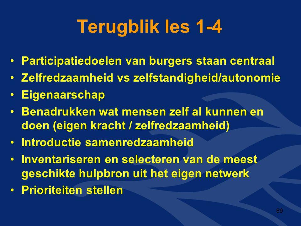 Terugblik les 1-4 •Participatiedoelen van burgers staan centraal •Zelfredzaamheid vs zelfstandigheid/autonomie •Eigenaarschap •Benadrukken wat mensen