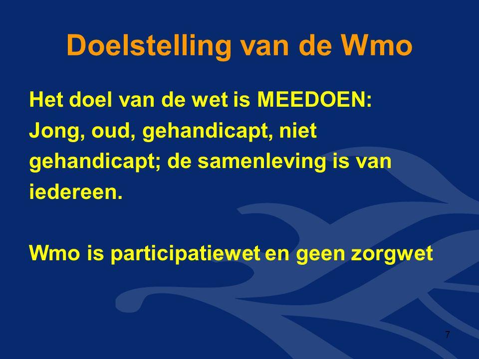 Doelstelling van de Wmo Het doel van de wet is MEEDOEN: Jong, oud, gehandicapt, niet gehandicapt; de samenleving is van iedereen. Wmo is participatiew