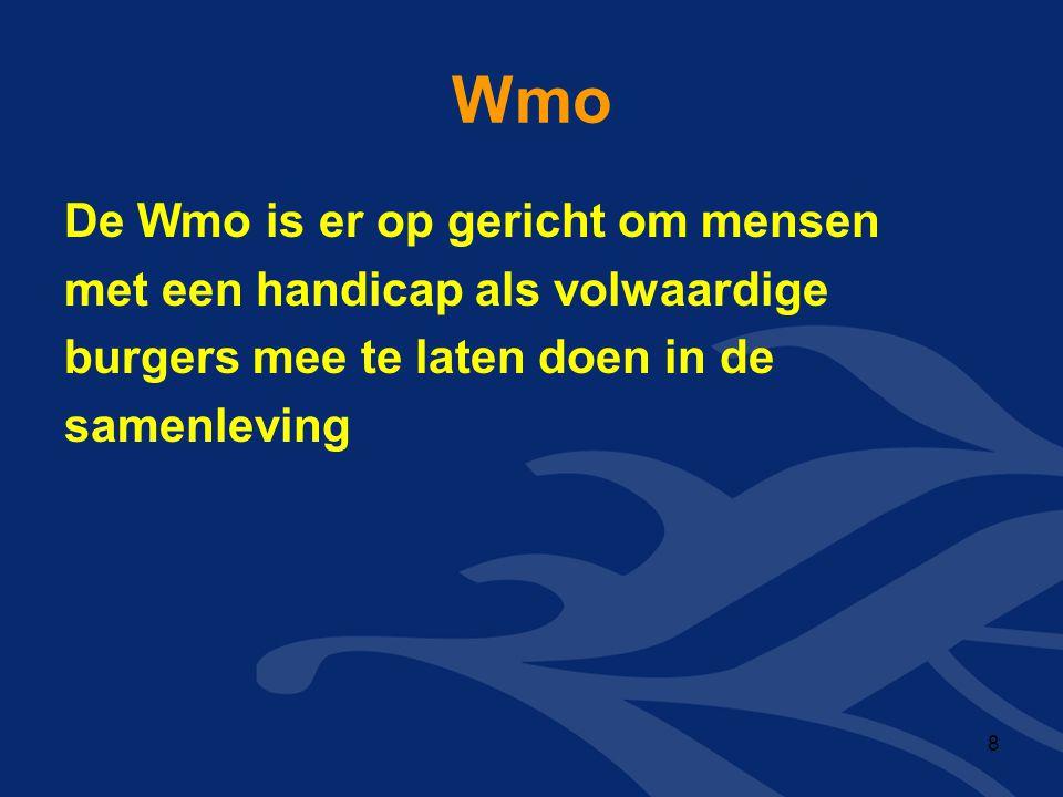 Wmo De Wmo is er op gericht om mensen met een handicap als volwaardige burgers mee te laten doen in de samenleving 8