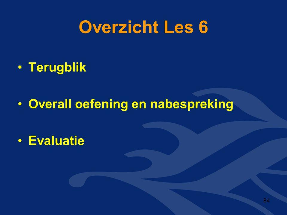 Overzicht Les 6 •Terugblik •Overall oefening en nabespreking •Evaluatie 84