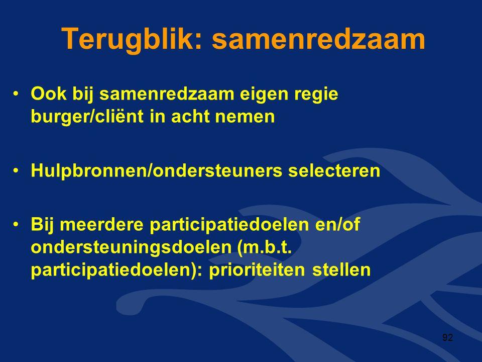 Terugblik: samenredzaam •Ook bij samenredzaam eigen regie burger/cliënt in acht nemen •Hulpbronnen/ondersteuners selecteren •Bij meerdere participatie