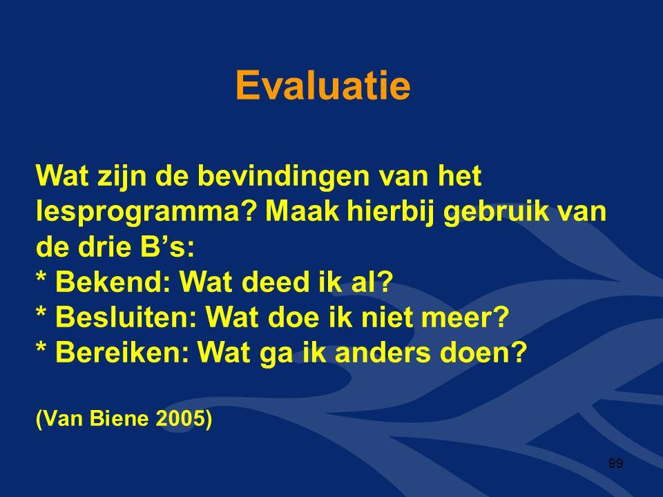 Evaluatie Wat zijn de bevindingen van het lesprogramma? Maak hierbij gebruik van de drie B's: * Bekend: Wat deed ik al? * Besluiten: Wat doe ik niet m