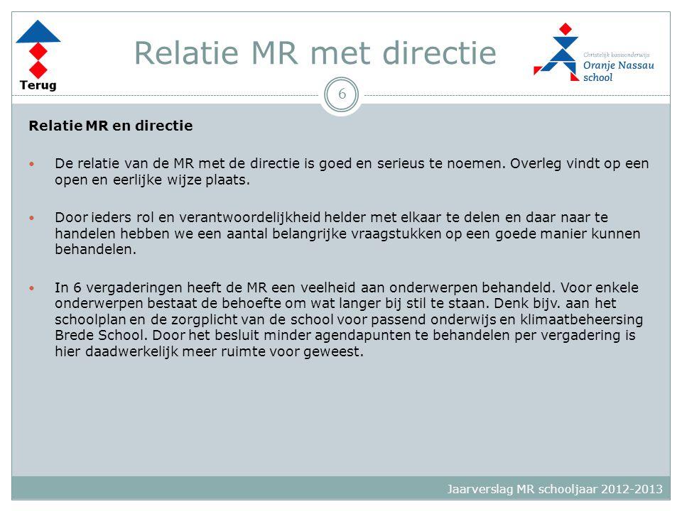 Relatie MR met directie Relatie MR en directie  De relatie van de MR met de directie is goed en serieus te noemen. Overleg vindt op een open en eerli