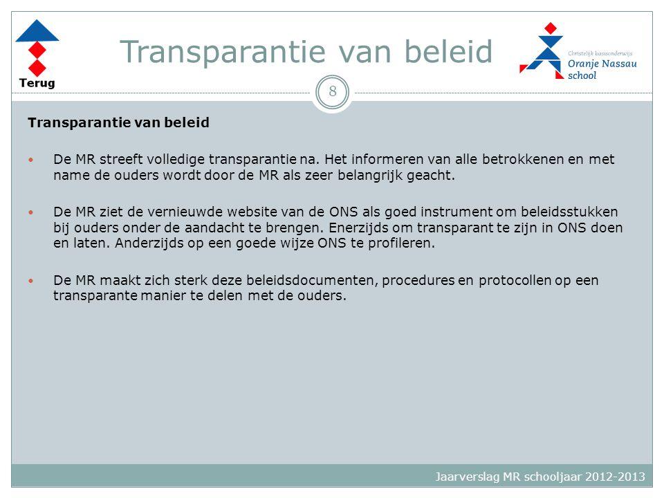 Transparantie van beleid  De MR streeft volledige transparantie na. Het informeren van alle betrokkenen en met name de ouders wordt door de MR als ze