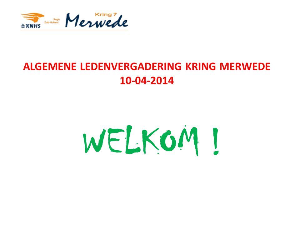 ALGEMENE LEDENVERGADERING KRING MERWEDE 10-04-2014 WELKOM !