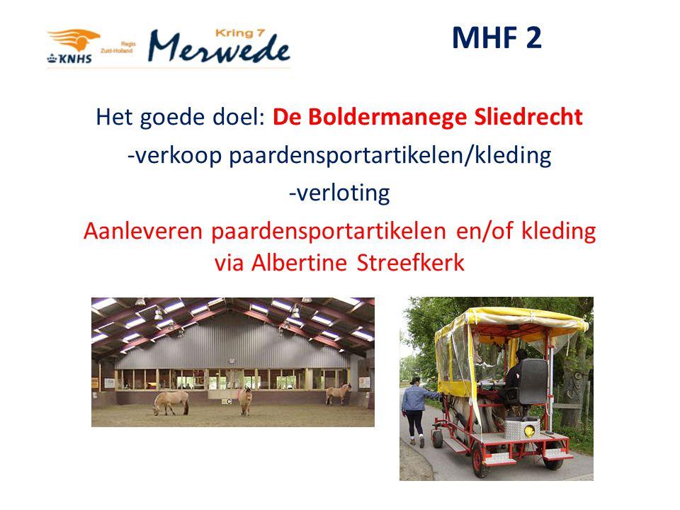 MHF 2 Het goede doel: De Boldermanege Sliedrecht -verkoop paardensportartikelen/kleding -verloting Aanleveren paardensportartikelen en/of kleding via