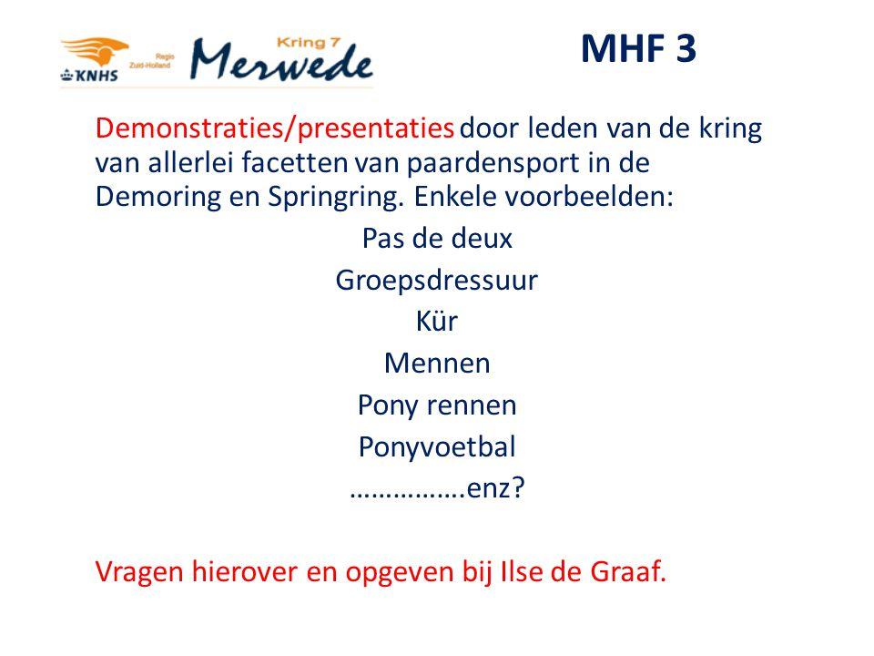 MHF 3 Demonstraties/presentaties door leden van de kring van allerlei facetten van paardensport in de Demoring en Springring. Enkele voorbeelden: Pas