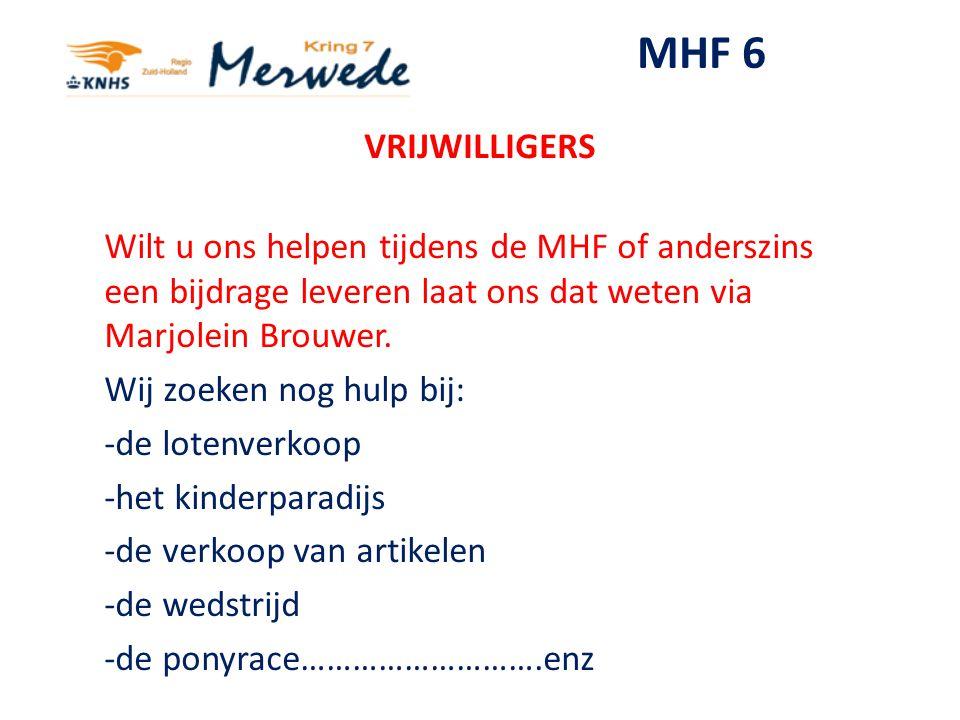 MHF 6 VRIJWILLIGERS Wilt u ons helpen tijdens de MHF of anderszins een bijdrage leveren laat ons dat weten via Marjolein Brouwer. Wij zoeken nog hulp