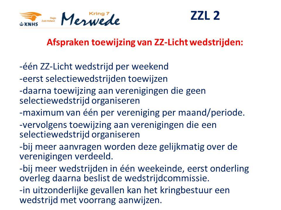 ZZL 2 Afspraken toewijzing van ZZ-Licht wedstrijden: -één ZZ-Licht wedstrijd per weekend -eerst selectiewedstrijden toewijzen -daarna toewijzing aan v