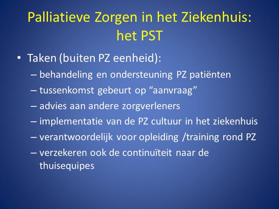 """Palliatieve Zorgen in het Ziekenhuis: het PST • Taken (buiten PZ eenheid): – behandeling en ondersteuning PZ patiënten – tussenkomst gebeurt op """"aanvr"""