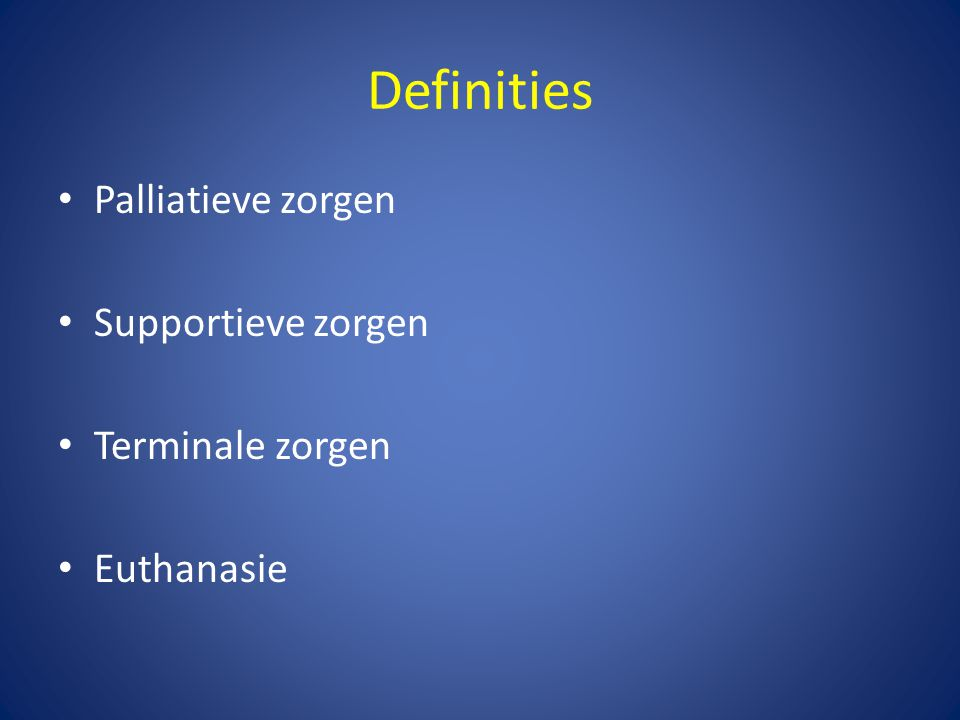 Palliatieve zorgen • WHO definitie: – Palliative care is an approach that improves the quality of life of patients and their families facing the problem associated with life-threatening illness, through the prevention and relief of suffering by means of early identification and impeccable assessment and treatment of pain and other problems, physical, psychosocial and spiritual.